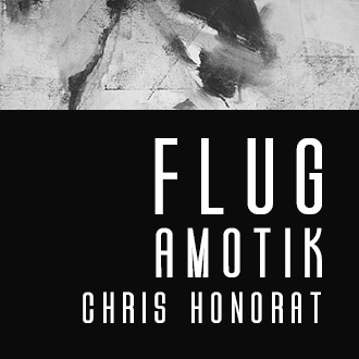 FLUG, AMOTIK, CHRIS HONORAT